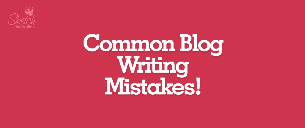 Blog Writing Mistakes