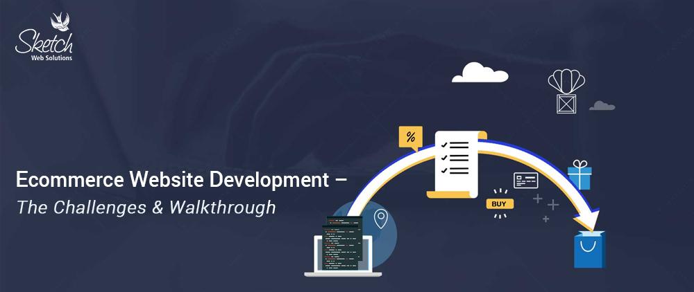 Ecommerce Website Development – The Challenges & Walkthrough